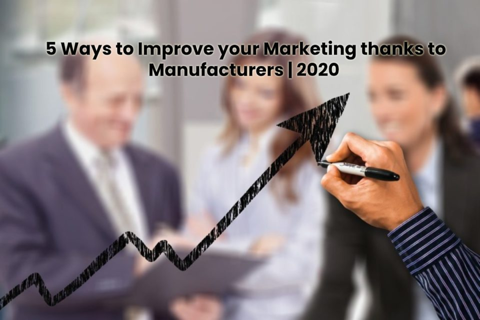 image result for 5 Ways to Improve your Marketing thanks to Manufacturers - 2020