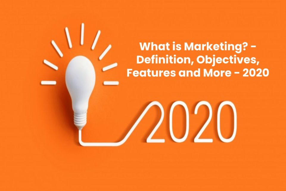 image result for What is Marketing - Definition, Objectives, Features and More - 2020
