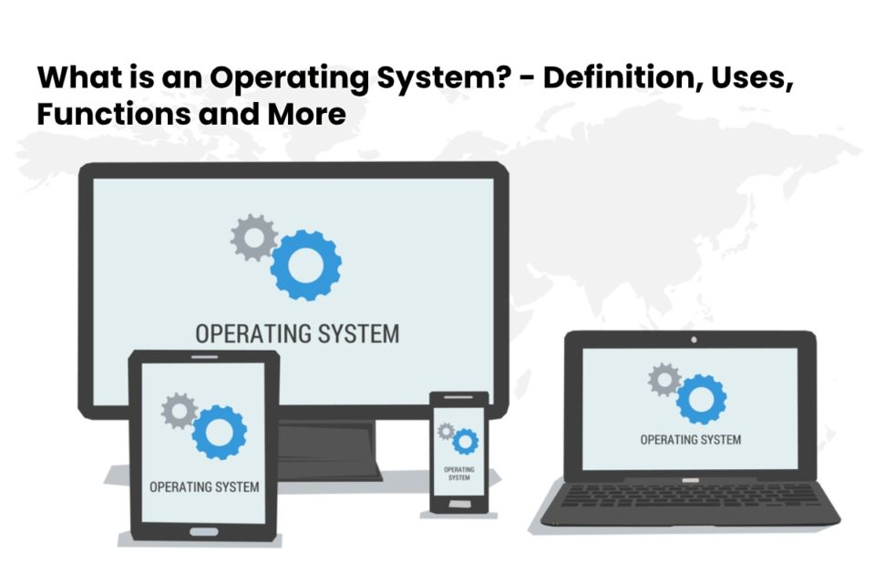 image result for What is an Operating System - Definition, Uses, Functions and More