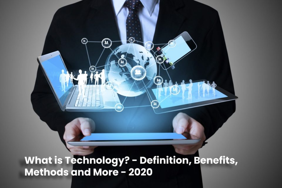 image result for What is Technology - Definition, Benefits, Methods and More - 2020