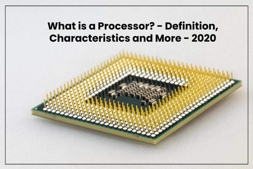 image result for What is a Processor - Definition, Characteristics and More - 2020